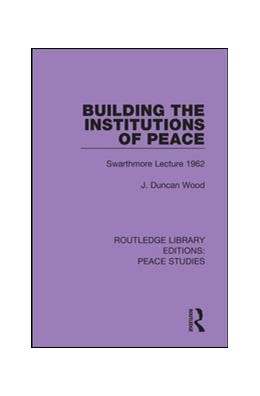 Abbildung von Wood | Building the Institutions of Peace | 2019 | Swarthmore Lecture 1962 | 12