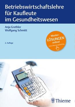 Abbildung von Grethler / Schmitt | Betriebswirtschaftslehre für Kaufleute im Gesundheitswesen | 2. überarbeitete Auflage | 2019