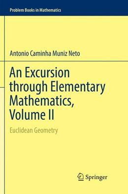 Abbildung von Caminha Muniz Neto   An Excursion through Elementary Mathematics, Volume II   Softcover reprint of the original 1st ed. 2018   2018   Euclidean Geometry