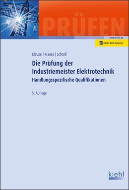 Abbildung von Krause / Schroll | Die Prüfung der Industriemeister Elektrotechnik | 5., aktualisierte Auflage | 2020 | Handlungsspezifische Qualifika...