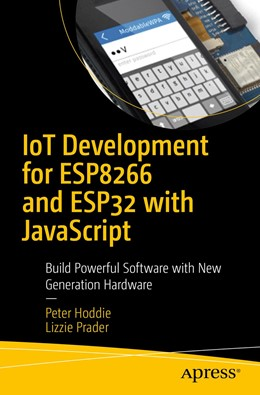 Abbildung von Hoddie / Prader | IoT Development for ESP32 and ESP8266 with JavaScript | 1st ed. | 2020 | A Practical Guide to XS and th...