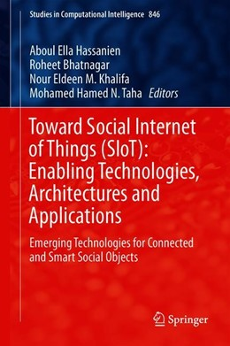 Abbildung von Hassanien / Bhatnagar / Khalifa / Taha | Toward Social Internet of Things (SIoT): Enabling Technologies, Architectures and Applications | 1st ed. 2020 | 2019 | Emerging Technologies for Conn... | 846