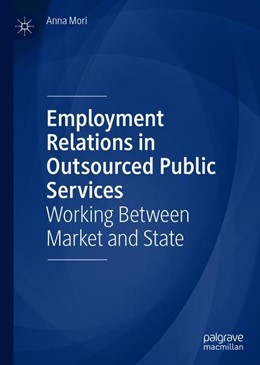 Abbildung von Mori | Employment Relations in Outsourced Public Services | 1st ed. 2020 | 2019 | Working Between Market and Sta...