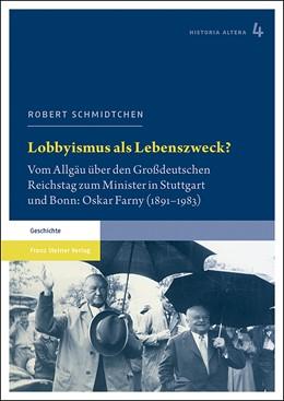Abbildung von Schmidtchen   Lobbyismus als Lebenszweck?   2019   Vom Allgäu über den Großdeutsc...