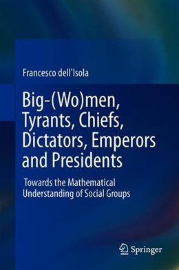 Abbildung von dell'Isola   Big-(Wo)men, Tyrants, Chiefs, Dictators, Emperors and Presidents   1st ed. 2019   2019   Towards the Mathematical Under...