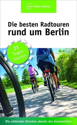 Abbildung von Wiebrecht | Die besten Radtouren rund um Berlin | 7. Auflage | 2019 | 23 Tagestouren abseits des Aut...
