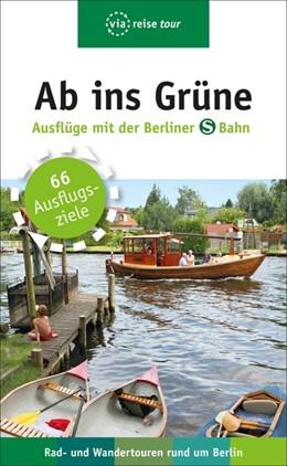Abbildung von Scheddel   Ab ins Grüne - Ausflüge mit der Berliner S-Bahn   9. Auflage   2019   Rad - und Wandertouren rund um...