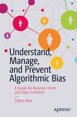 Abbildung von Baer | Understand, Manage, and Prevent Algorithmic Bias | 2019 | A Guide for Business Users and...