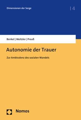 Abbildung von Benkel / Meitzler / Preuß | Autonomie der Trauer | 2019 | Zur Ambivalenz des sozialen Wa...