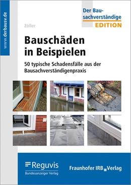 Abbildung von Zöller | Bauschäden in Beispielen. | 2019 | 50 typische Schadensfälle aus ...