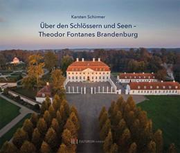 Abbildung von Schirmer | Über den Schlössern und Seen | 2019 | Theodor Fontanes Brandenburg