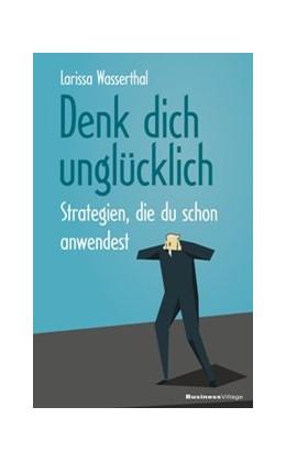 Abbildung von Wasserthal | Denk dich unglücklich | 1. Auflage | 2019 | beck-shop.de