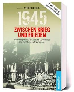 Abbildung von Wilhelm / Langkabel | 1945 - Zwischen Krieg und Frieden, Vierter Teil | 2019 | Erinnerungen aus Mecklenburg, ...