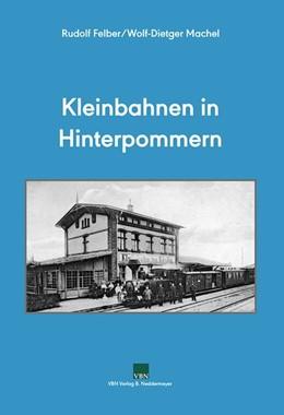 Abbildung von Machel / Felber | Kleinbahnen in Hinterpommern | 1. Auflage | 2019 | beck-shop.de