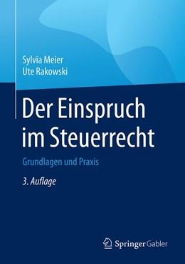 Abbildung von Meier / Rakowski | Der Einspruch im Steuerrecht | 3. Auflage | 2019 | Grundlagen und Praxis