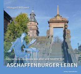 Abbildung von Willoweit | Aschaffenburger Leben | 2019 | Literarische Zeugnisse aus alt...