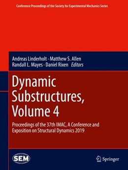 Abbildung von Linderholt / Allen / Mayes / Rixen   Dynamic Substructures, Volume 4   2019   Proceedings of the 37th IMAC, ...