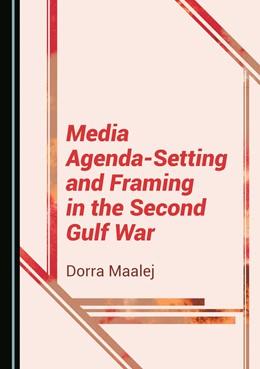 Abbildung von Maalej | Media Agenda-Setting and Framing in the Second Gulf War | 1. Auflage | 2019 | beck-shop.de