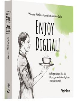 Abbildung von Weiss / Müller-Seitz   Enjoy Digital!   2019   Erfolgsrezepte für das Managem...