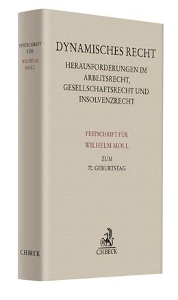 Abbildung von Dynamisches Recht. Herausforderungen im Arbeitsrecht, Gesellschaftsrecht und Insolvenzrecht   2019   Festschrift für Wilhelm Moll z...
