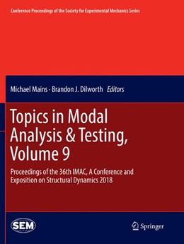 Abbildung von Mains / Dilworth | Topics in Modal Analysis & Testing, Volume 9 | Softcover reprint of the original 1st ed. 2019 | 2019 | Proceedings of the 36th IMAC, ...