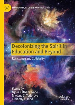 Abbildung von Wane / Todorova / Todd   Decolonizing the Spirit in Education and Beyond   1st ed. 2019   2020   Resistance and Solidarity