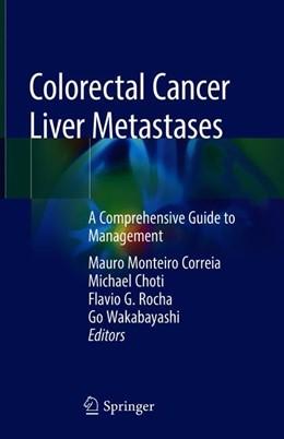Abbildung von Correia / Choti / Rocha / Wakabayashi | Colorectal Cancer Liver Metastases | 1st ed. 2020 | 2019 | A Comprehensive Guide to Manag...