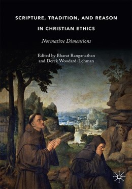 Abbildung von Ranganathan / Woodard-Lehman   Scripture, Tradition, and Reason in Christian Ethics   1st ed. 2019   2019   Normative Dimensions