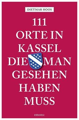Abbildung von Hoos   111 Orte in Kassel, die man gesehen haben muss   aktualisierte Neuauflage   2019   Reiseführer