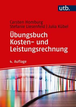 Abbildung von Homburg / Liesenfeld / Kübel | Übungsbuch Kosten- und Leistungsrechnung | 4., vollständig überarbeitete Auflage | 2019