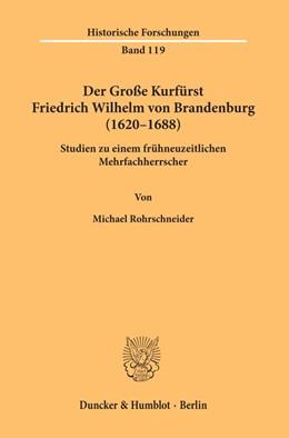 Abbildung von Rohrschneider | Der Große Kurfürst Friedrich Wilhelm von Brandenburg (1620–1688) | 1. Auflage | 2019 | 119 | beck-shop.de