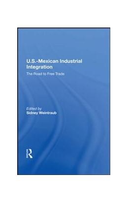 Abbildung von Weintraub | U.S.-Mexican Industrial Integration | 1. Auflage | 2019 | beck-shop.de