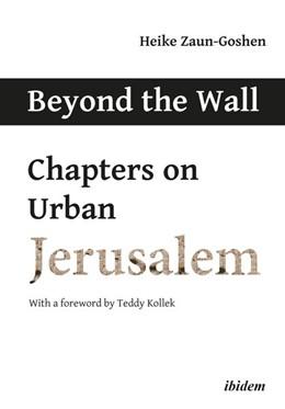 Abbildung von Zaun-Goshen | Beyond the Wall | 2019 | Chapters on Urban Jerusalem