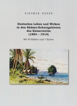 Abbildung von Henze | Deutsches Leben und Wirken in den Südsee-Schutzgebieten des Kaiserreichs (1884 - 1914) | 1. Auflage | 2019 | beck-shop.de