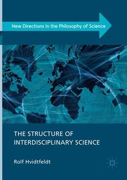 Abbildung von Hvidtfeldt | The Structure of Interdisciplinary Science | 1. Auflage | 2019 | beck-shop.de