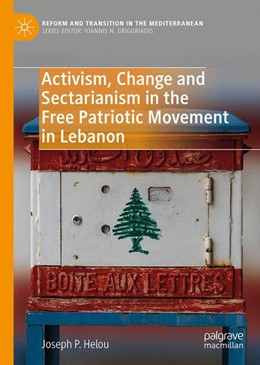 Abbildung von Helou | Activism, Change and Sectarianism in the Free Patriotic Movement in Lebanon | 1st ed. 2020 | 2019