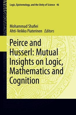 Abbildung von Shafiei / Pietarinen | Peirce and Husserl: Mutual Insights on Logic, Mathematics and Cognition | 1st ed. 2019 | 2019 | 46