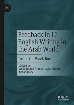 Abbildung von Ahmed / Troudi / Riley | Feedback in L2 English Writing in the Arab World | 1st ed. 2020 | 2020 | Inside the Black Box