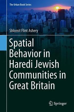 Abbildung von Flint Ashery   Spatial Behavior in Haredi Jewish Communities in Great Britain   1st ed. 2020   2019