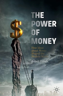 Abbildung von Pringle | The Power of Money | 1st ed. 2019 | 2019 | How Ideas about Money Shaped t...