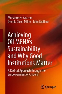 Abbildung von Akacem / Miller / Faulkner | Achieving Oil MENA's Sustainability and Why Good Institutions Matter | 1st ed. 2020 | 2020 | A Radical Approach through the...