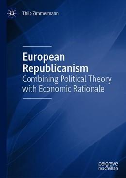 Abbildung von Zimmermann | European Republicanism | 1st ed. 2019 | 2019 | Combining Political Theory wit...