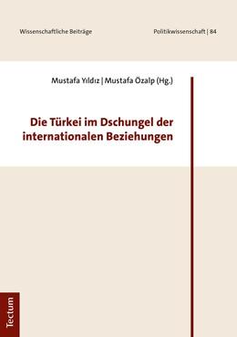 Abbildung von Yildiz / Özalp | Die Türkei im Dschungel der internationalen Beziehungen | 2019