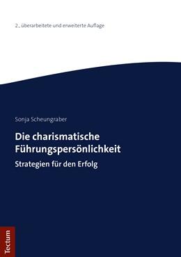 Abbildung von Scheungraber | Die charismatische Führungspersönlichkeit | 2., überarbeitete und erweiterte Auflage 2019 | 2019 | Strategien für den Erfolg