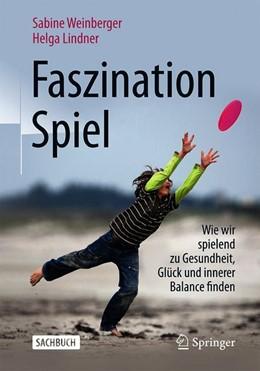 Abbildung von Weinberger / Lindner   Faszination Spiel   2019   Wie wir spielend zu Gesundheit...