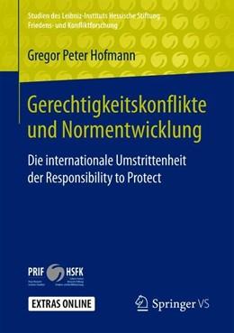 Abbildung von Hofmann | Gerechtigkeitskonflikte und Normentwicklung | 2019 | Die internationale Umstrittenh...