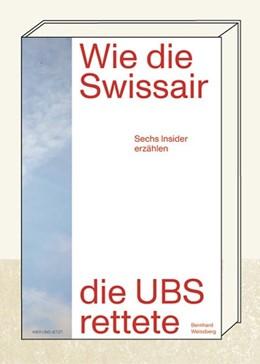 Abbildung von Weissberg | Wie die Swissair die UBS rettete | 1. Auflage | 2019 | beck-shop.de
