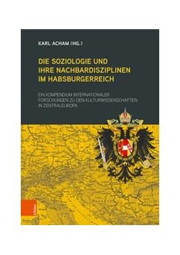 Abbildung von Acham | Die Soziologie und ihre Nachbardisziplinen im Habsburgerreich | 1. Auflage | 2019 | beck-shop.de