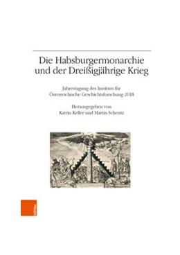 Abbildung von Scheutz / Keller   Die Habsburgermonarchie und der Dreißigjährige Krieg   1. Auflage   2019   Jahrestagung des Instituts für...   Band 073