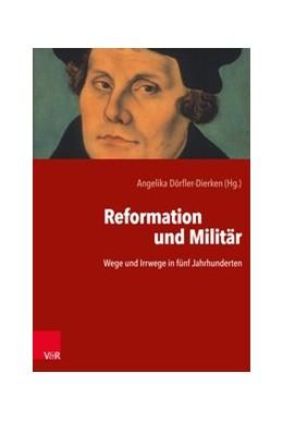 Abbildung von Dörfler-Dierken   Reformation und Militär   Aufl.   2019   Wege und Irrwege in fünf Jahrh...